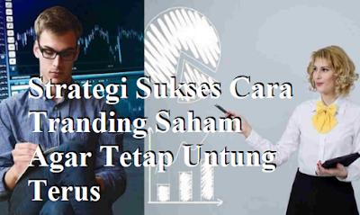 Strategi Sukses Cara Trading Saham Agar Tetap Untung Terus