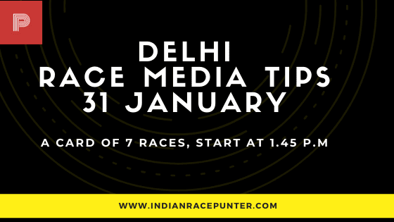 Delhi Race Media Tips 31 January,  India Race Tips by indianracepunter, IndiaRace Media Tips,