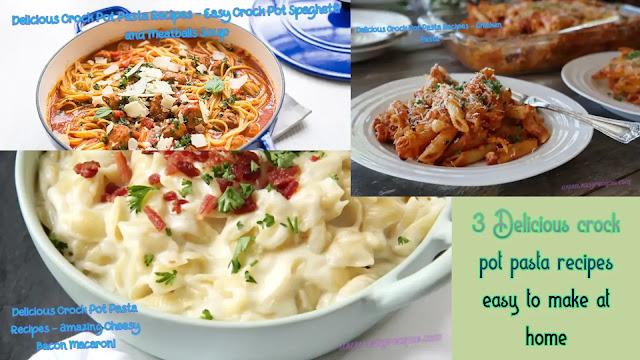 3 Delicious crock pot pasta recipes easy to make at home
