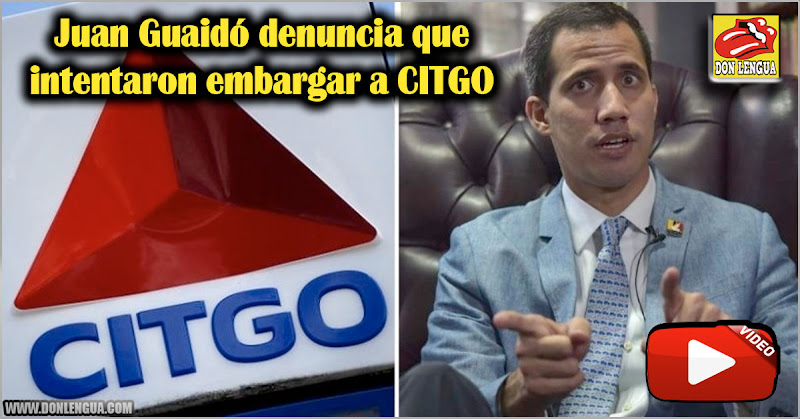 Juan Guaidó denuncia que intentaron embargar a CITGO