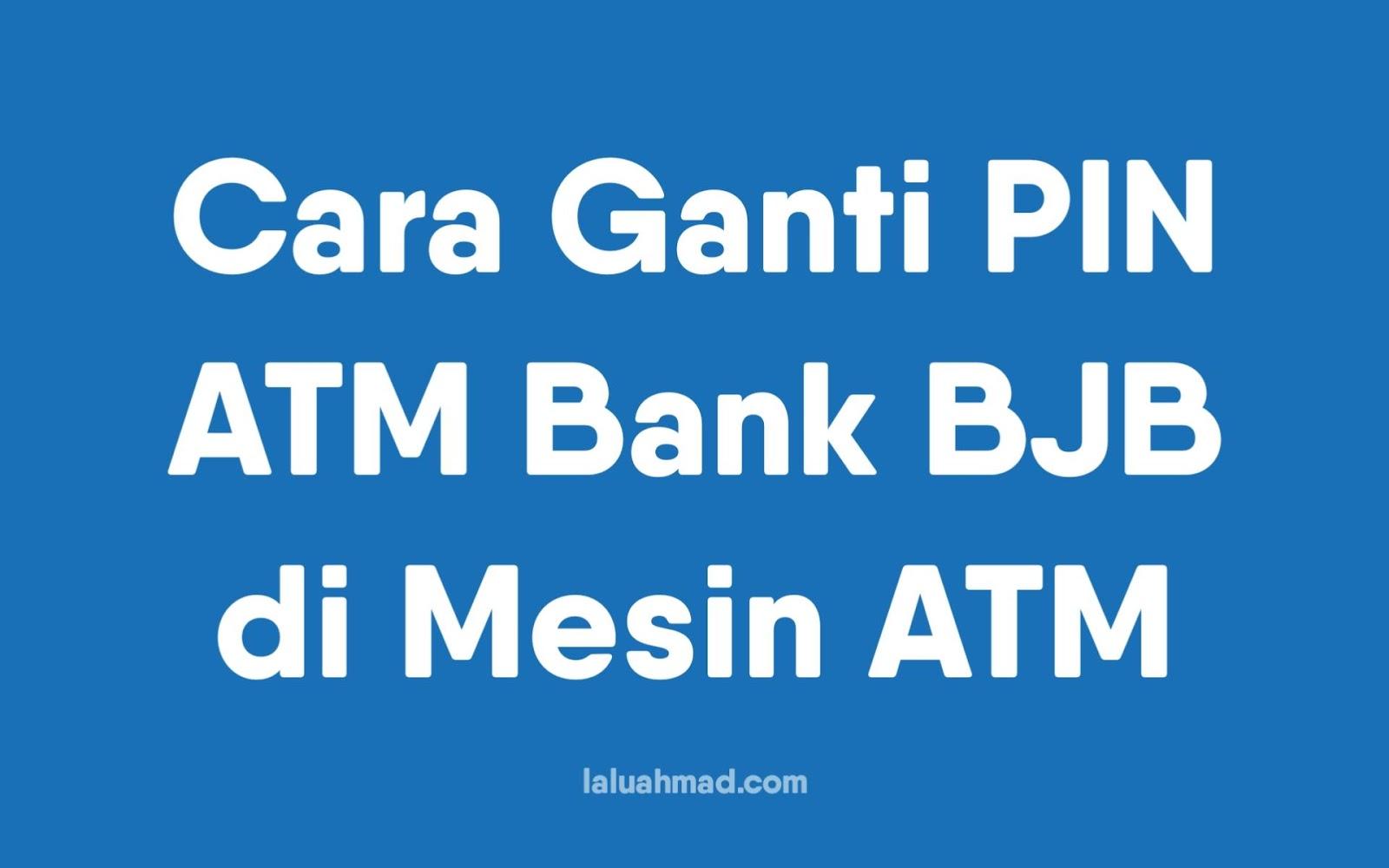Cara Ganti PIN ATM Bank BJB di Mesin ATM
