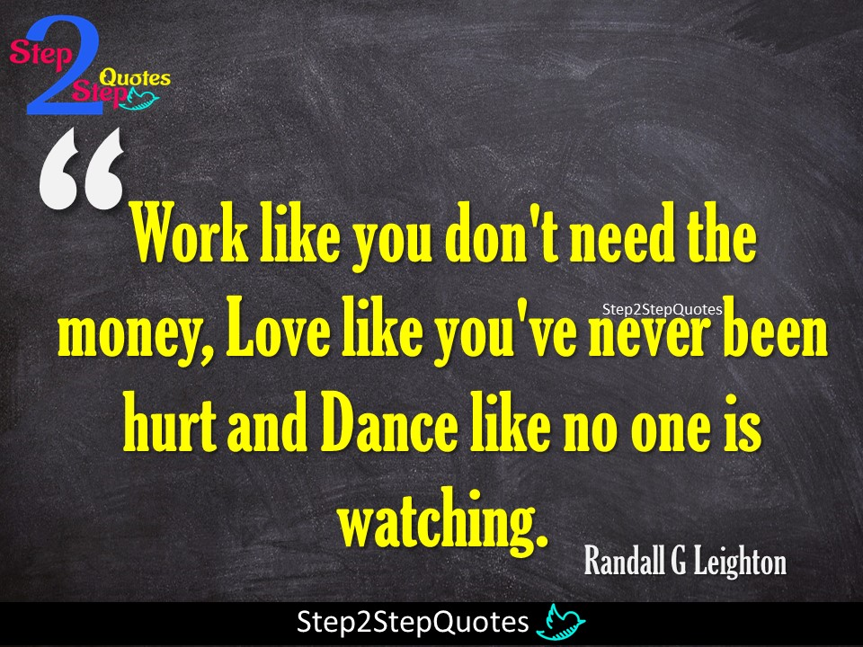 Step 2 Step Quotes Work Like You Dont Need The Money Love Like