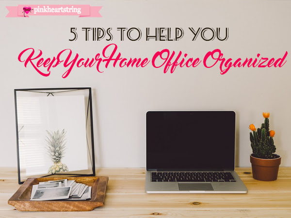 5 Tips to Help You Keep Your Home Office Organized