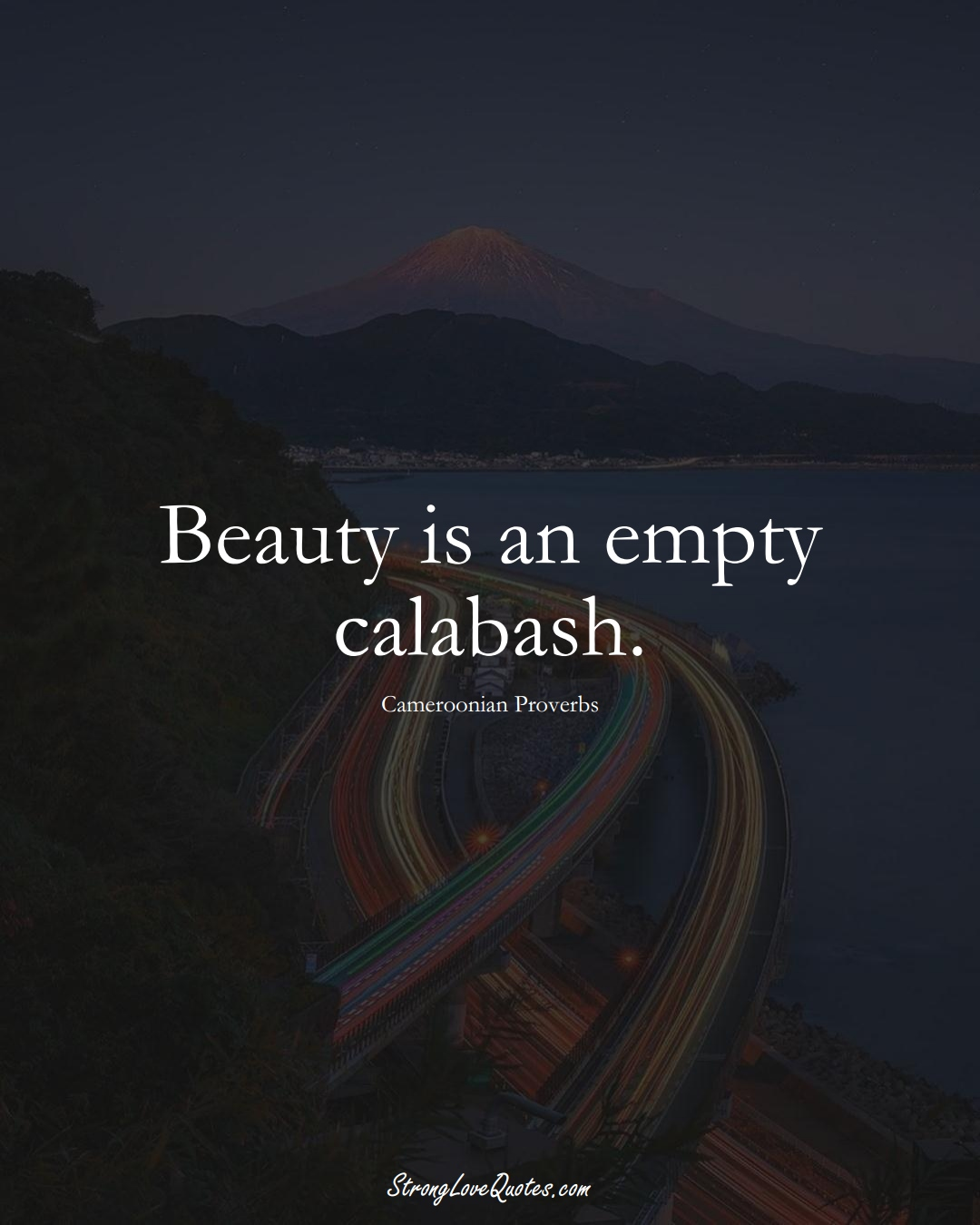 Beauty is an empty calabash. (Cameroonian Sayings);  #AfricanSayings