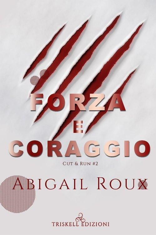 """Libri in uscita: """"Forza e coraggio"""" (Serie Cut & Run #2) di Abigail Roux"""