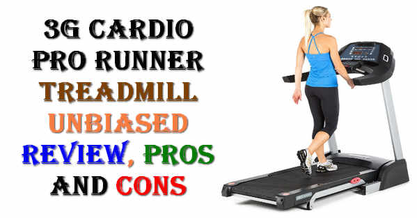 3G Cardio Pro Runner Treadmill Unbias Review Pros and Cons