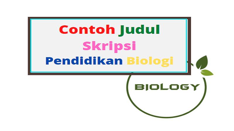 Contoh Judul Skripsi Pendidikan Biologi Terbaru 2021