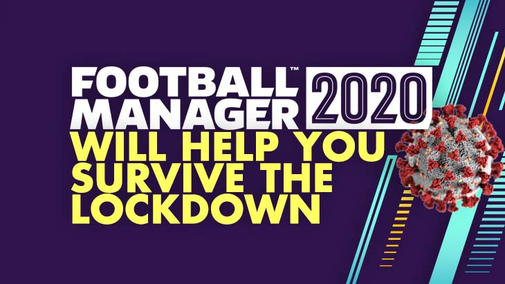 Football Manager - The Game That Will Help You To Survive The Lockdown