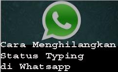 Cara Menghilangkan StatusTyping di Whatsapp