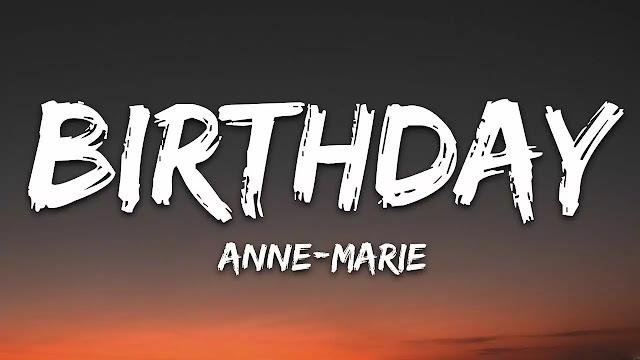 Birthday lyrics song - Anne-Marie Lyrics