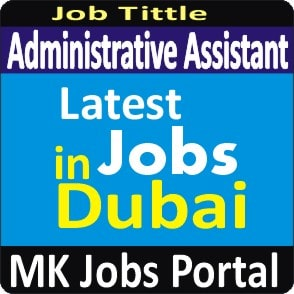 Administrative Assistant Jobs Vacancies In UAE Dubai For Male And Female With Salary For Fresher 2020 With Accommodation Provided | Mk Jobs Portal Uae Dubai 2020