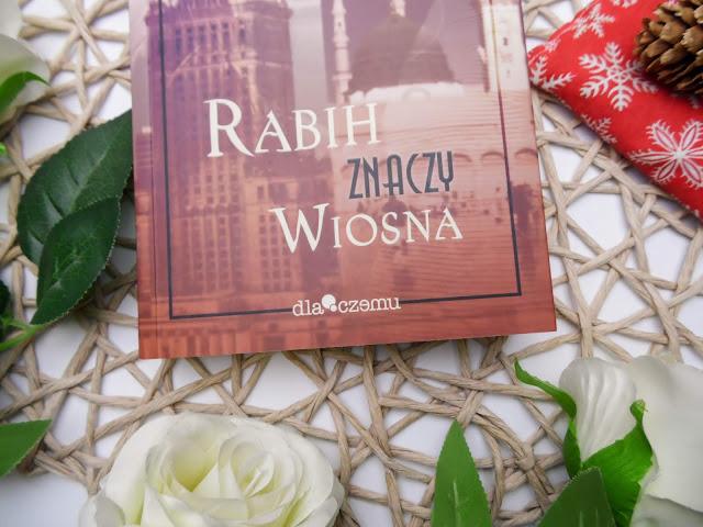 """Kiedy los bywa przewrotny - """" Rabih znaczy wiosna"""" - Weronika Tomala (wydawnictwo dlaczemu)"""