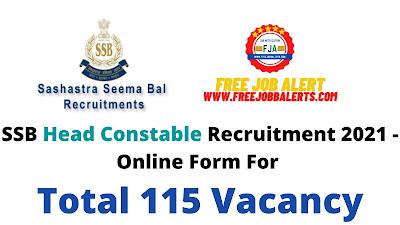 Free Job Alert: SSB Head Constable Post Recruitment 2021 - Online Form For Total 115 Job Vacancy