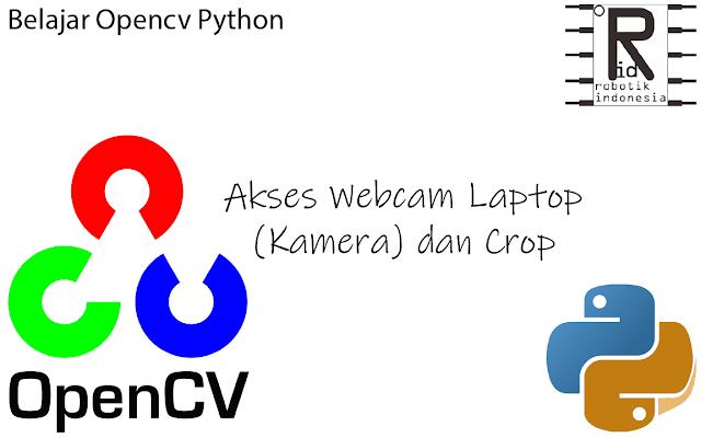 Akses Webcam Laptop (Kamera) dan Crop - Belajar Opencv Python