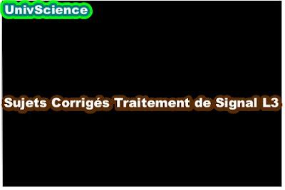 Sujets Corrigés Traitement de Signal L3 .