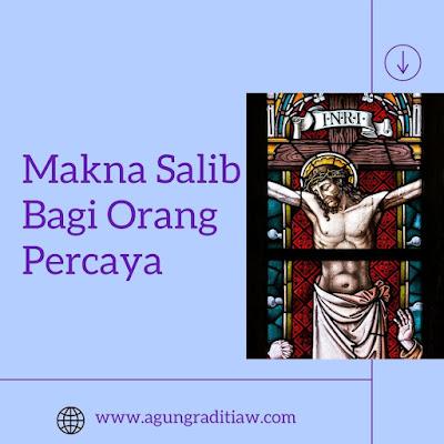 Makna Salib Yesus Bagi Orang Percaya Penjelasan Berdasarkan Alkitab