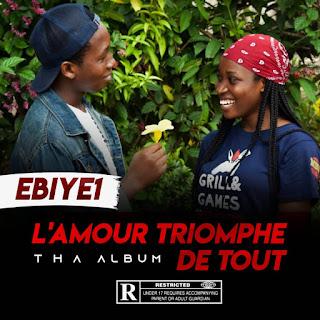 FULL ALBUM: EBIYEVIBES – EBIYE1-L'AMOUR TRIOMPHE DE TOUT