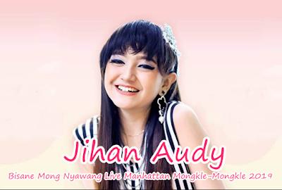Lagu Jihan Audy Bisane Mong Nyawang Mp3 Live Manhattan Mongkle-mongkle 2019