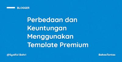 Perbedaan dan Keuntungan Menggunakan Template Blog Premium
