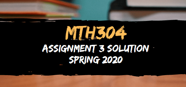 MTH304 Assignment 3 Solution Spring 2020