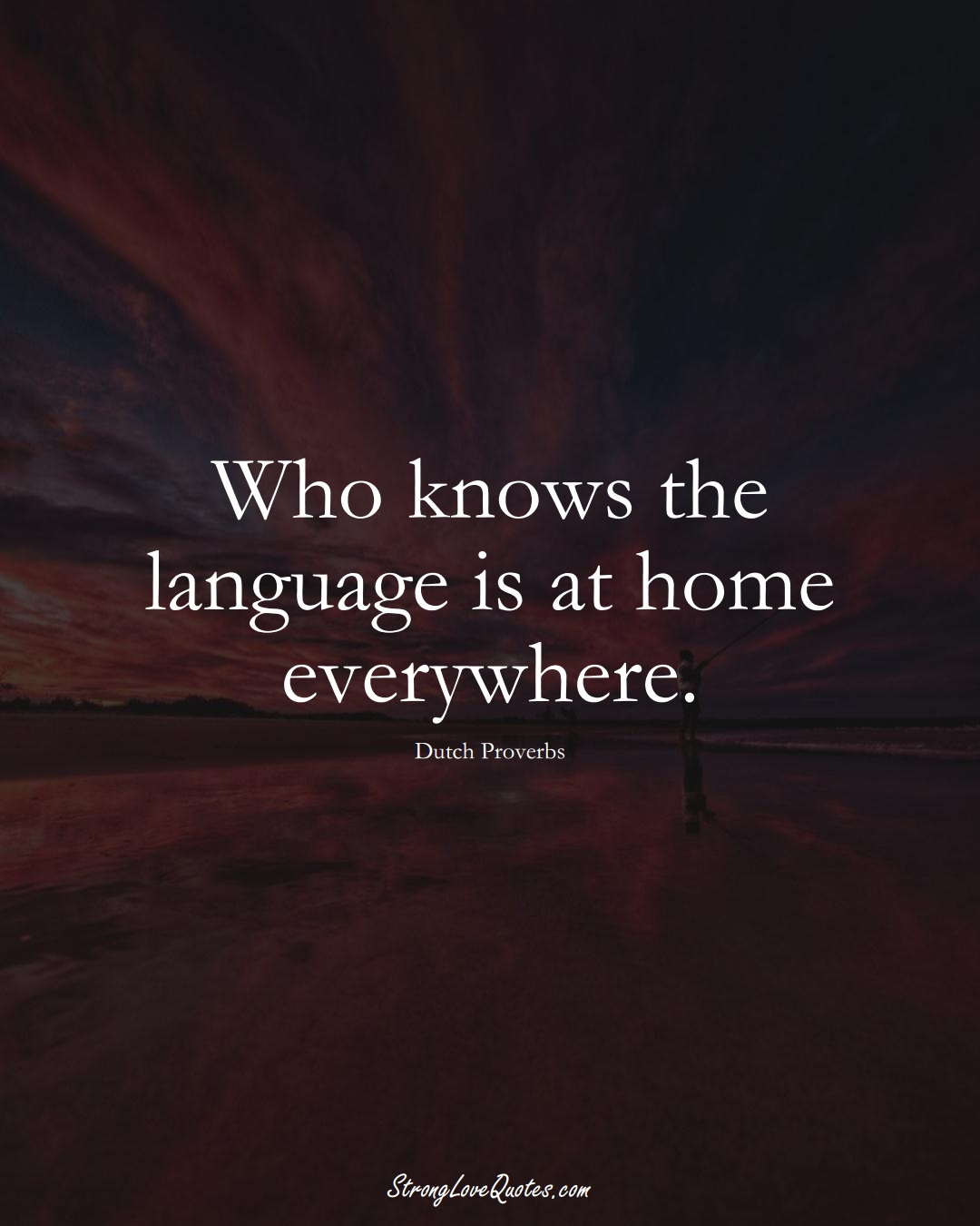 Who knows the language is at home everywhere. (Dutch Sayings);  #EuropeanSayings