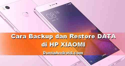 Cara Backup dan Restore Data HP Xiaomi tanpa Proses Root