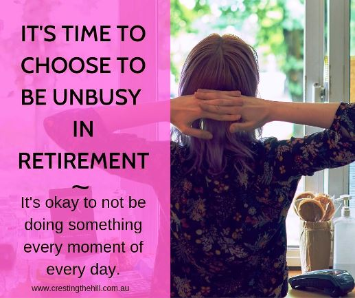 Are you tired of hearing about how busy everyone is in retirement? Why not focus on becoming un-busy and become part of the unbusy and slow movements that more people are choosing every day? #slow #unbusy #retirement