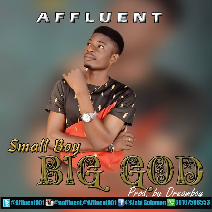 [MUSIC] Affluent – Small Boy Big God