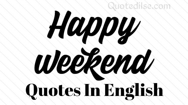 Happy Weekend Quotes In English