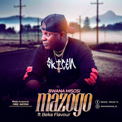 AUDIO | Bwana Misosi Ft. Beka Flavor - Mazogo | Download New song