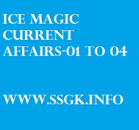 ICE MAGIC CURRENT AFFAIRS-01 TO 04