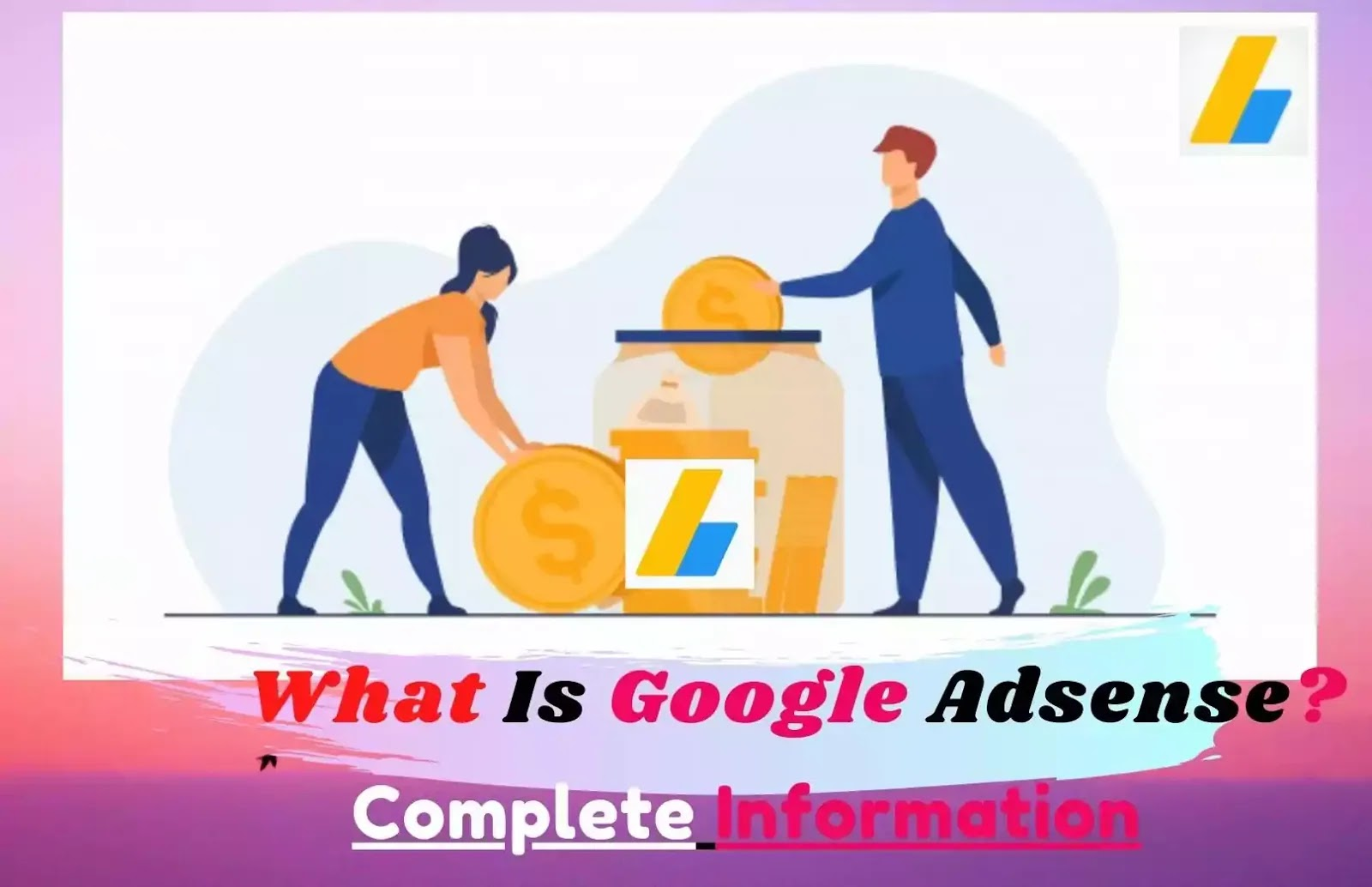 What is Google Adsense? - A complete Information About Google Adsense