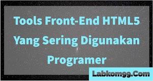 Tools Front-End HTML5 Yang Sering Digunakan Programer