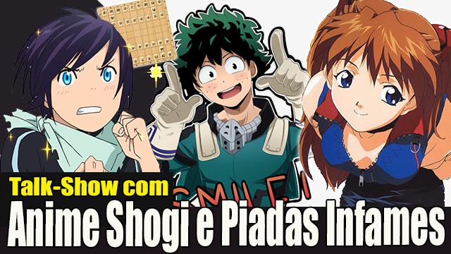 Talk Show com ANIME, SHOGI E PIADAS INFAMES! # 01