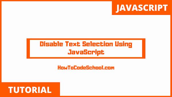 Disable Text Selection Using JavaScript