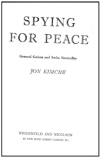 Inside book cover text showing title, author, and publisher: Spying for Peace:  General Guisan and Swiss Neutrality  by Jon Kimche  (London: Weidenfeld and Nicolson, 1961).