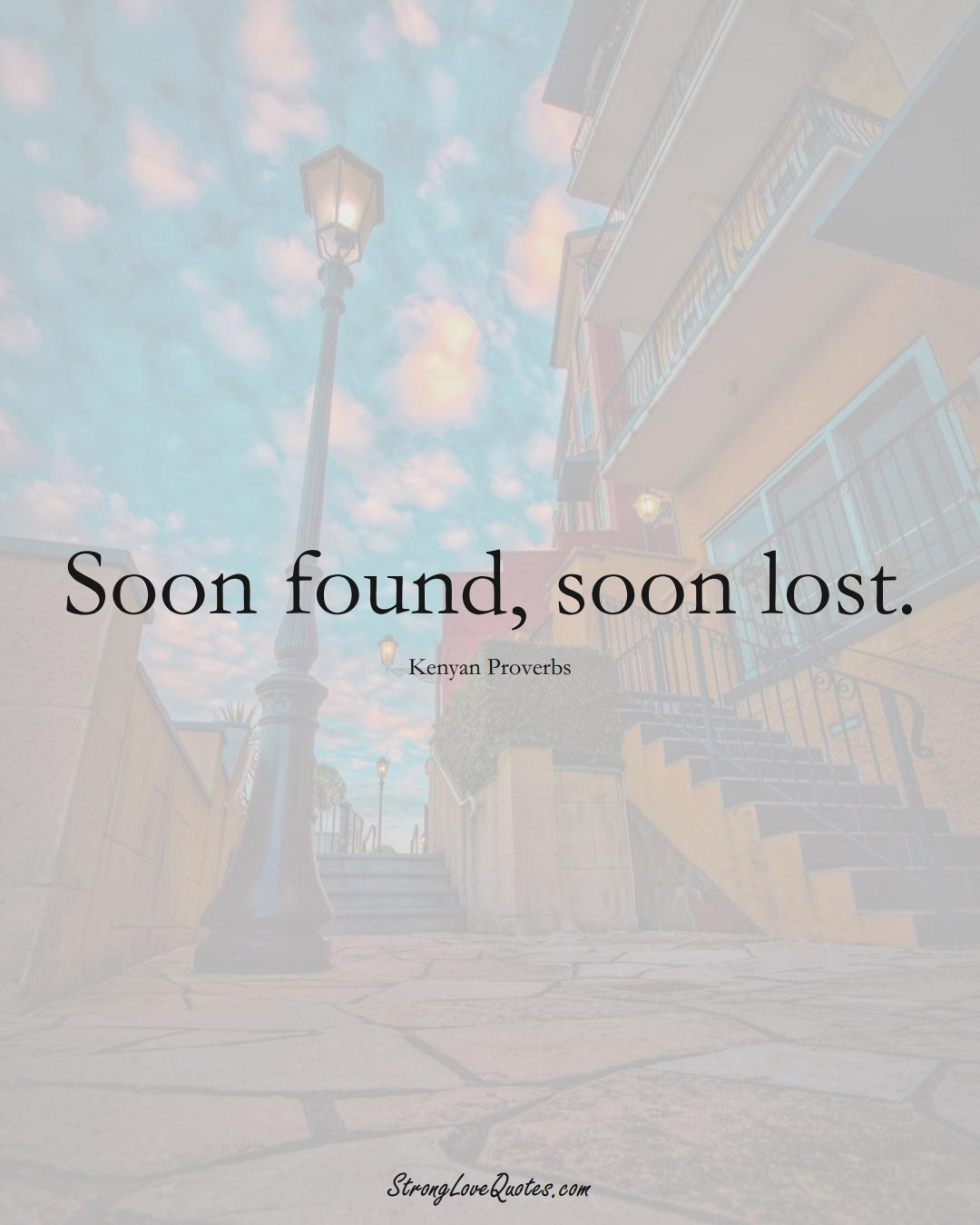 Soon found, soon lost. (Kenyan Sayings);  #AfricanSayings