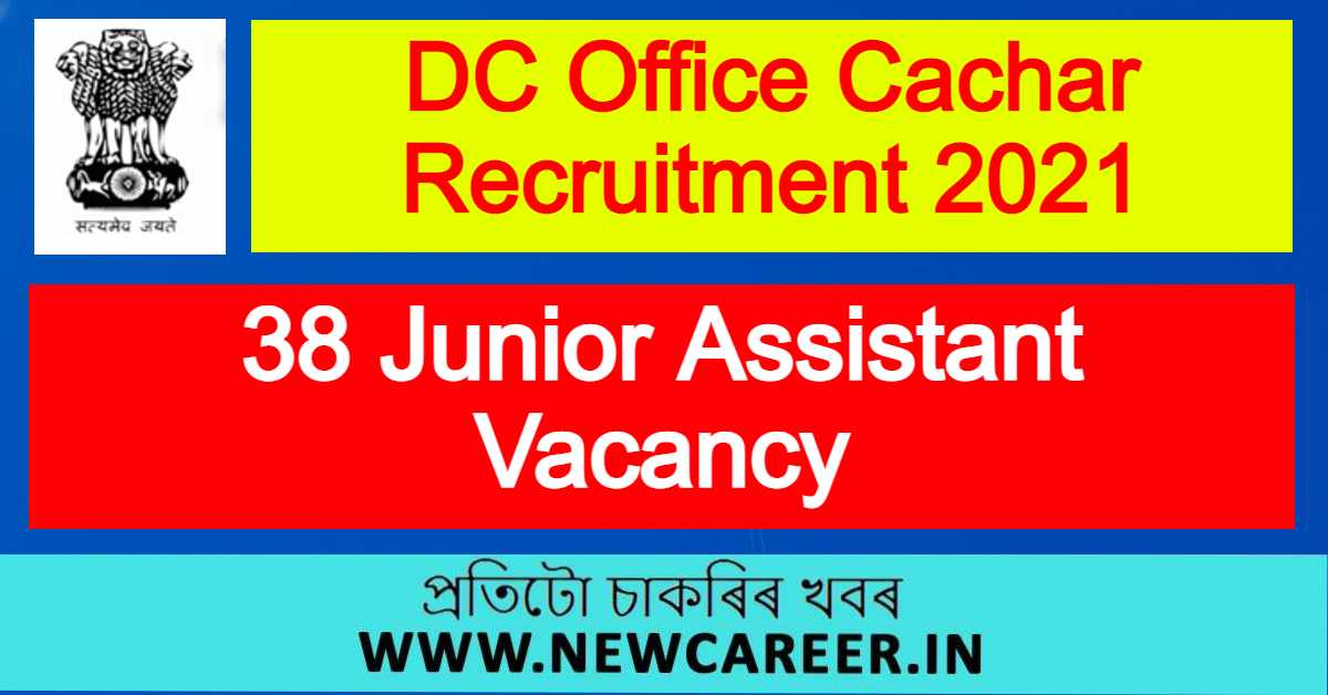 DC Office Cachar Recruitment 2021 : Apply For 38 Junior Assistant Vacancy