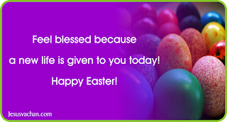 Feel blessed because a new life is given to you today! Happy Easter! , Happy Easter, Happy Easter wishes, happy easter blessings