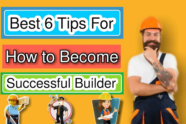 Best 6 Tips for How to Become a Successful Builder with Full Information