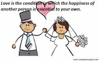 Love is the condition in which the happiness of another person is essential to your own.
