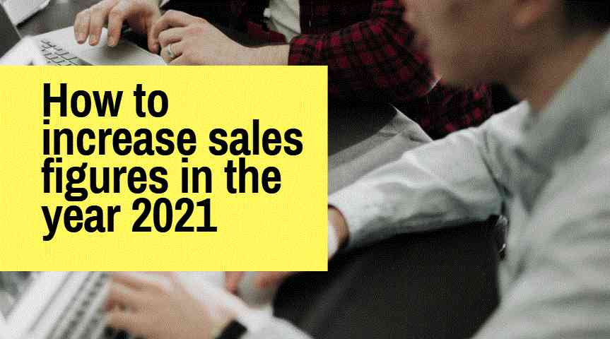 How to increase sales figures in the year 2021