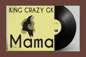 Download Audio | King Crazy Gk - Mama