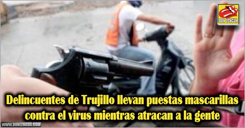 Delincuentes de Trujillo llevan puestas mascarillas contra el virus mientras atracan a la gente