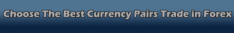 Choose The Best Currency Pairs