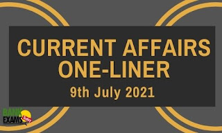 Current Affairs One-Liner: 9th July 2021