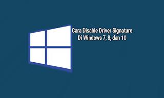 Cara Mudah Disable Driver Signature di Windows