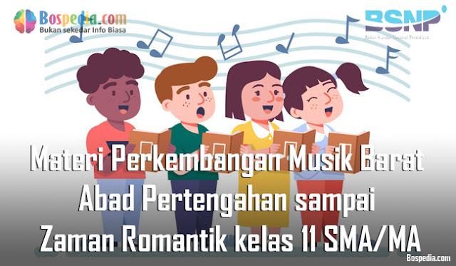 Materi Perkembangan Musik Barat Abad Pertengahan sampai Zaman Romantik kelas 11 SMA/MA
