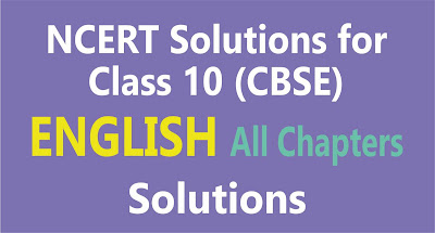 NCERT Class 10 English All Chapters Solutions