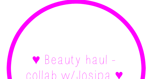 ♥ BEAUTY HAUL -COLLAB w/ Josipa ♥